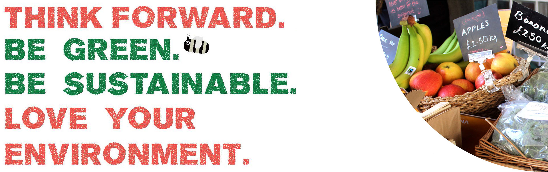 Think Forward. Be Green. Be Sustainable. Love Your Environment.